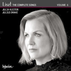 The Complete Songs, Volume 6 by Liszt ;   Julia Kleiter ,   Julius Drake