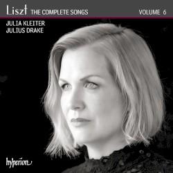 The Complete Songs, Volume 6 by Liszt ;   Julia Kleiter ,   Julius Drake