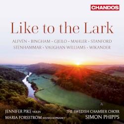 Like to the Lark by Alfvén ,   Bingham ,   Gjeilo ,   Mahler ,   Stanford ,   Stenhammar ,   Vaughan Williams ,   Wikander ;   Jennifer Pike ,   Maria Forsström ,   Swedish Chamber Choir ,   Simon Phipps