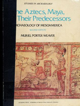Cover of: The Aztecs, Maya, and their predecessors | Muriel Porter Weaver