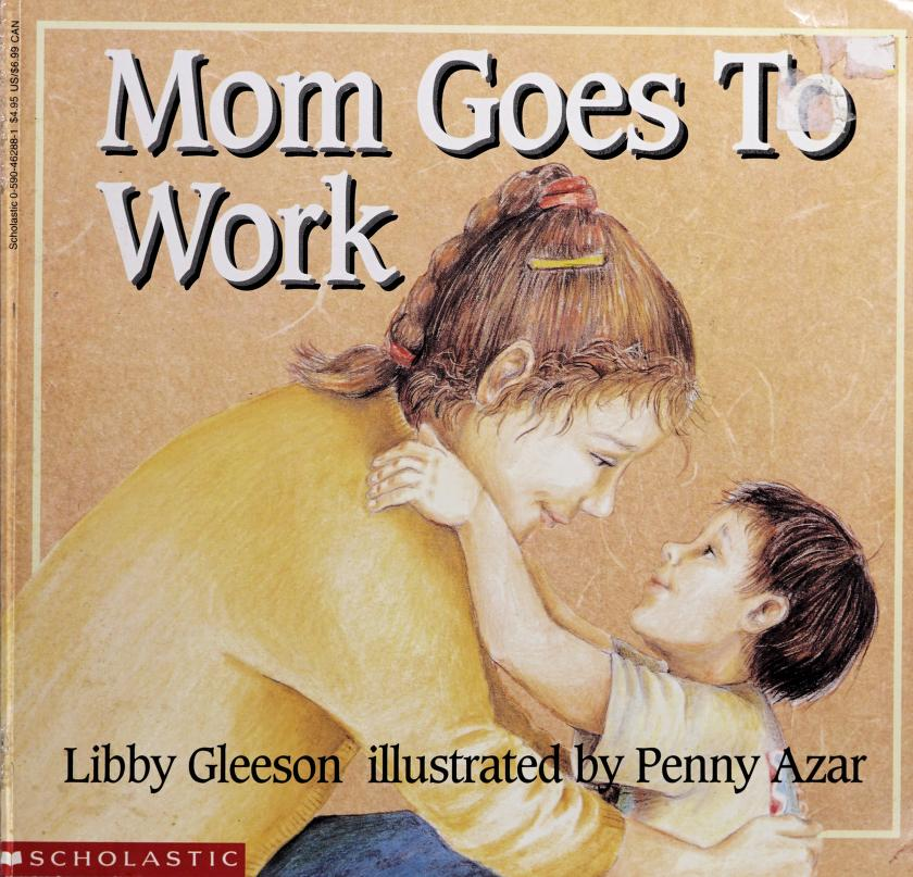 Mom goes to work by Libby Gleeson