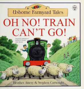 Cover of: Oh No! Train Can't Go!   Heather Amery